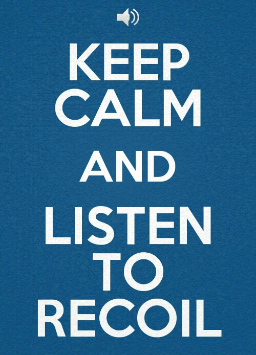 Keep calm and listen to Recoil